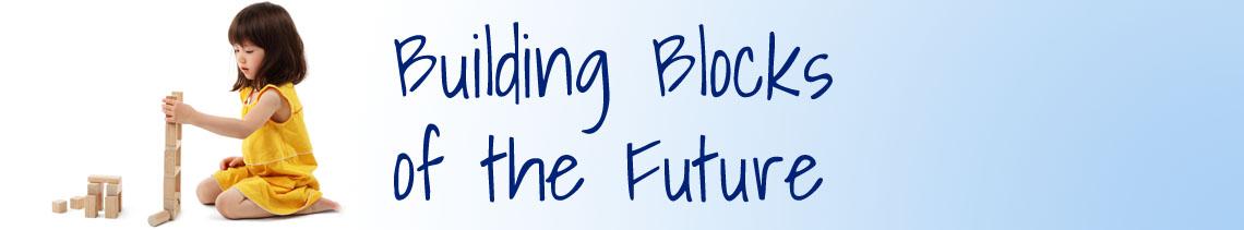 Building Blocks of the Future